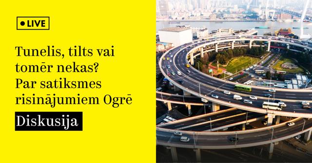 """""""Tunelis, tilts vai tomēr nekas?"""" Sarunas atskats par satiksmes risinājumiem Ogrē"""